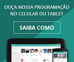Ouça nossa programação no celular e tablet